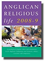 Anglican Religious Life: A Yearbook of Religious Orders and Communities in the Anglican Communion, and Tertiaries, Oblates, Associates and Companions (Anglican Religious Life: A Yearbook of Religious Orders & Communitie)