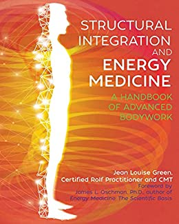 Structural Integration and Energy Medicine: A Handbook of Advanced Bodywork by [Green, Jean Louise]