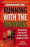 Running with the Kenyans: Discovering the Secrets of the Fastest People on Earth by Adharanand Finn(1905-07-04)
