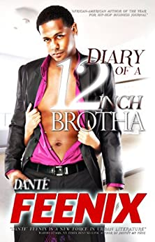 Diary of a 12 Inch Brotha! 1 (Thriller) (Dairy Of A12 Inch Brotha Saga Book 2) by [Feenix, Dante]