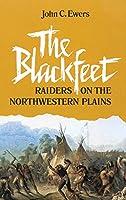 The Blackfeet Raiders on the Northwestern Plains (Civilization of the American Indian Series)