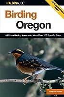 Birding Oregon: 44 Prime Birding Areas With More Than 200 Specific Sites (Falcon Guide)