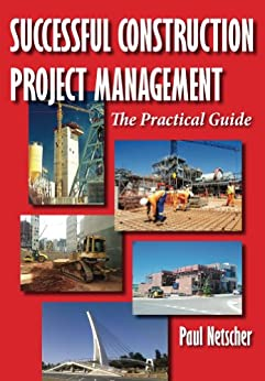 [Netscher, Paul]のSuccessful Construction Project Management: The Practical Guide (English Edition)