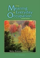The Meaning of Everyday Occupation by Betty Risteen Hasselkus PhD OTR FAOTA(2011-01-15)