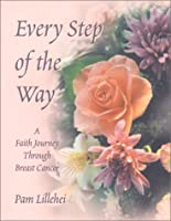 Every Step of the Way: A Faith Journey Through Breast Cancer
