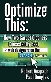 Optimize This: How Two Carpet Cleaners Consistently Beat Web Designers On The Search Engines! by [Anspach, Rob, Douglas, Paul]