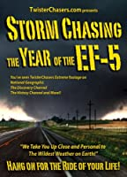 Storm Chasing The Year of the EF-5 an Epic Journey Through Tornado Alley