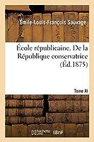 École Républicaine. de la République Conservatrice.Tome XI (Sciences Sociales)