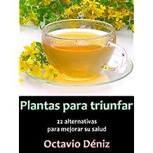 Plantas para triunfar. 22 alternativas para mejorar su salud (Spanish Edition)