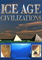 ICE AGE CIVILIZATIONS