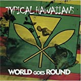 World Goes Round [Import, From US] / Typical Hawaiians (CD - 2007)