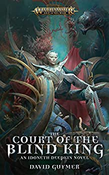 The Court of the Blind King (Warhammer Age of Sigmar) by [Guymer, David]
