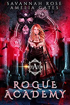 Rogue Academy: A Reverse Harem Paranormal Academy Romance (Rogue Vampire Academy Book 1) by [Rose, Savannah, Gates, Amelia]