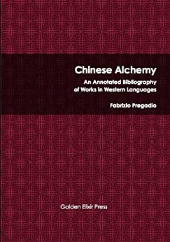 [Fabrizio Pregadio]のChinese Alchemy: An Annotated Bibliography of Works in Western Languages (English Edition)