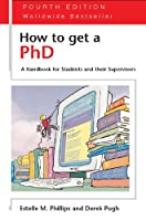 How to Get a PhD - 4th edition: A Handbook for Students and their Supervisors (Study Skills)