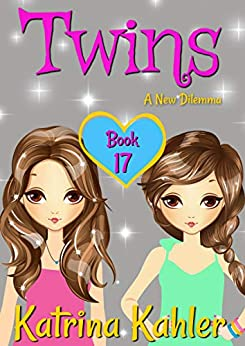 Twins - Book 17: A New Dilemma (Books for Girls - TWINS) by [Kahler, Katrina]