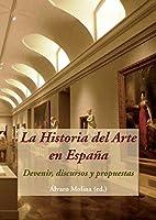 La historia del arte en España : devenir, discursos y propuestas