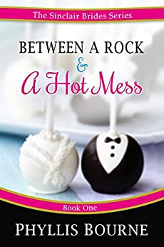 Between a Rock and a Hot Mess (The Sinclair Brides Book 1) by [Bourne, Phyllis]