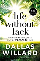 Life Without Lack: Living in the Fullness of Psalm 23, Includes Study Guide