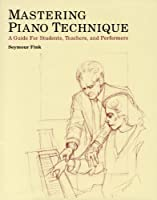 Mastering Piano Technique - A Guide for Students Teachers and Performers [並行輸入品]