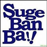 Suge Ban Ba !!
