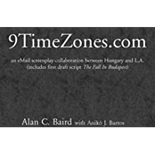 9TimeZones.Com: An eMail Screenplay Collaboration Between Hungary and L.A. (includes first draft script The Fall In Budapest)