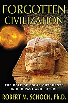 Forgotten Civilization: The Role of Solar Outbursts in Our Past and Future by [Schoch Ph.D., Robert M.]