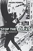 Stop the Clocks!: Time and Narrative in Cinema (International Library of the Moving Image)