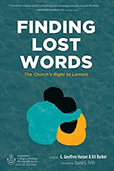 Finding Lost Words: The Church's Right to Lament (Australian College of Theology Monograph Series Book 0) by [Harper, G. Geoffrey]