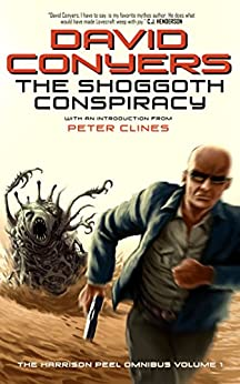 The Shoggoth Conspiracy (The Harrison Peel Omnibus Book 1) by [Conyers, David, Kernot, David, Sunseri, John]