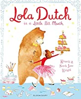 Lola Dutch: Is A Little Bit Much (Lola Dutch Series)