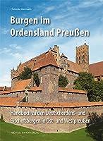 Burgen im Ordensland Preussen: Handbuch zu den Deutschordens- und Bischofsburgen in Ost- und Westpreussen