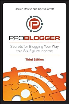 ProBlogger: Secrets for Blogging Your Way to a Six-Figure Income by [Rowse, Darren, Garrett, Chris]