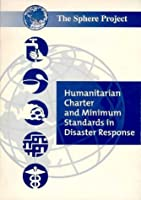Humanitarian Charter and Minimum Standards in Disaster Response: The Sphere Project