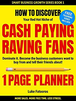 1-PAGE PLANNER: How to Discover your Red-Hot Niche of Cash-Paying Raving Fans. Dominate it. Become the Business Customers Want to Buy From (1 HOUR READ: ... READ: Business Books for Entrepreneurs) by [Fatooros, Luke]