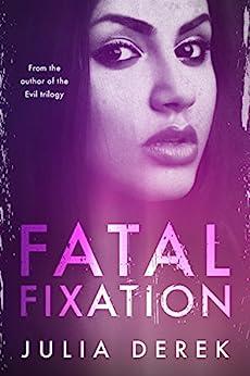 Fatal Fixation: A psychological thriller with a mind-blowing twist by [Derek, Julia]