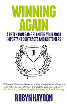 Winning Again: A retention game plan for your most important contracts and customers by [Haydon, Robyn]
