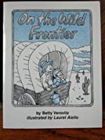 The Wild Frontier, Grade 2 Take-Home Book: Harcourt School Publishers Collections