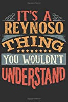 It's A Reynoso Thing You Wouldn't Understand: Want To Create An Emotional Moment For A Reynoso Family Member ? Show The Reynoso's You Care With This Personal Custom Gift With Reynoso's Very Own Family Name Surname Planner Calendar Notebook Journal