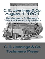 C. E. Jennings & Co.: August 1, 1901: Manufacturers Of Mechanics Tools And Hardware Specialists