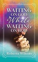 Waiting on God While Waiting on God