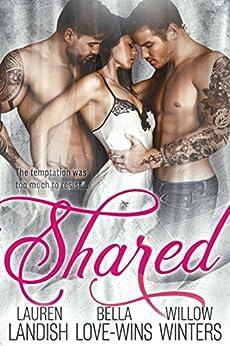 Shared: A Dark MFM Menage Romance by [Landish, Lauren, Winters, Willow, Love-Wins, Bella]