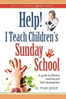 Help! I Teach Children's Sunday School (Smyth & Helwys Help! Books)