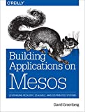 Building Applications on Mesos: Leveraging Resilient, Scalable, and Distributed Systems (English Edition)