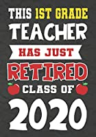 This 1st Grade Teacher Has Just Retired Class Of 2020: Perfect as a retirement or leaving gift,109 Pages Blank lined notebook,Journal,Retirement Gifts for Teachers,Journal,Funny Retired Teacher Writing Notebook,Retirement Journal Planner,