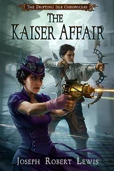 [Lewis, Joseph Robert]のThe Kaiser Affair: A Steampunk Thriller (The Drifting Isle Chronicles Book 1) (English Edition)