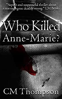 Who Killed Anne-Marie? by [Thompson, CM]