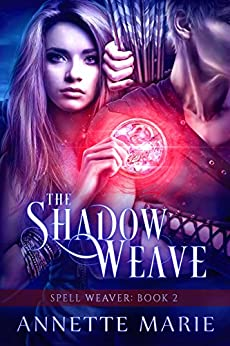 The Shadow Weave (Spell Weaver Book 2) by [Marie, Annette]