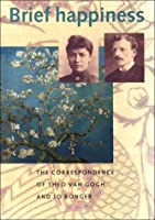 Brief Happiness: The Correspondence of Theo Van Gogh and Jo Bonger (Cahier Vincent, No. 7.)
