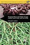Tropical Root and Tuber Crops: Cassava, Sweet Potato, Yams and Aroids (Crop Production Science in Horticulture)